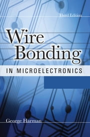 WIRE BONDING IN MICROELECTRONICS, 3/E ebook by George Harman