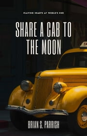 Share a Cab to the Moon: Playing Hearts at World's End ebook by Brian S. Parrish