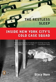 The Restless Sleep - Inside New York City's Cold Case Squad ebook by Stacy Horn