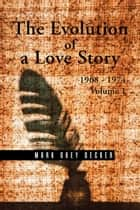 The Evolution of a Love Story: 1968–1974, Volume 1 ebook by Mark Decker
