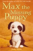 Max the Missing Puppy ebook by Holly Webb,Sophy Williams