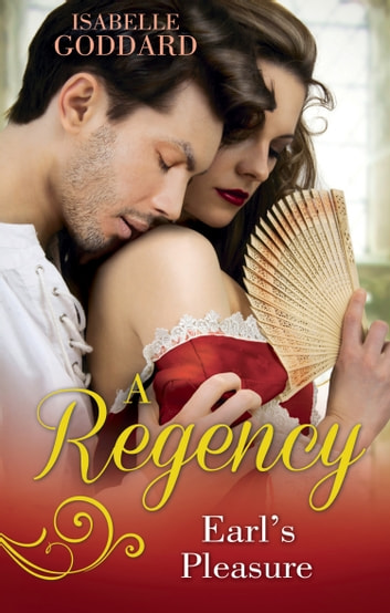 A Regency Earl's Pleasure: The Earl Plays With Fire / Society's Most Scandalous Rake (Mills & Boon M&B) ebook by Isabelle Goddard