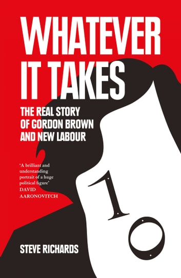 Whatever it Takes: The Real Story of Gordon Brown and New Labour ebook by Steve Richards