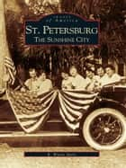 St. Petersburg: - The Sunshine City ebook by R. Wayne Ayers
