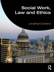 Social Work, Law and Ethics ebook by Jonathan Dickens