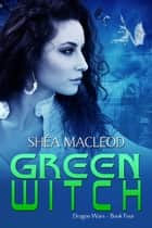 Green Witch ebook by Shéa MacLeod