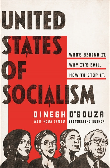 United States of Socialism - Who's Behind It. Why It's Evil. How to Stop It. ebook by Dinesh D'Souza