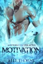 Motivation - Shifters Forever After ebook by Elle Thorne