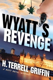 Wyatt's Revenge - A Matt Royal Mystery ebook by H. Terrell Griffin