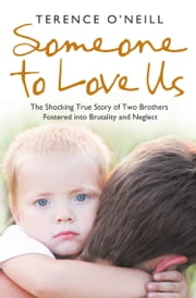 Someone to Love Us: The shocking true story of two brothers fostered into brutality and neglect ebook by Terence O'Neill