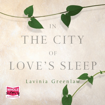 In the City of Love's Sleep audiobook by Lavinia Greenlaw