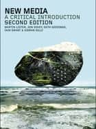 New Media - A Critical Introduction ebook by Martin Lister, Jon Dovey, Seth Giddings,...