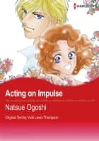 Acting on Impulse (Harlequin Comics) - Harlequin Comics ebook by Vicki Lewis Thompson, Natsue Ogoshi