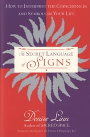 The Secret Language of Signs - How to Interpret the Coincidences and Symbols in Your Life ebook by Denise Linn