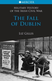 The Fall of Dublin: The Civil War in Dublin ebook by Liz Gillis