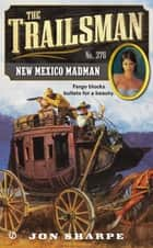 The Trailsman #376 - New Mexico Madman ebook by Jon Sharpe