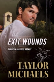 Exit Wounds - Sonoran Security Agency, #3 ebook by Taylor Michaels