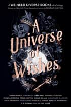 A Universe of Wishes - A We Need Diverse Books Anthology ebook by Dhonielle Clayton