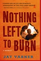 Nothing Left to Burn ebook by Jay Varner
