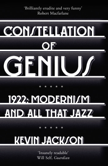 Constellation of Genius - 1922: Modernism and All That Jazz ebook by Kevin Jackson