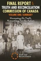 Final Report of the Truth and Reconciliation Commission of Canada, Volume One: Summary - Honouring the Truth, Reconciling for the Future ebook by Truth and Reconcilation Commission of Canada
