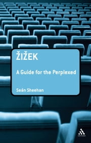 Zizek: A Guide for the Perplexed ebook by Sean Sheehan