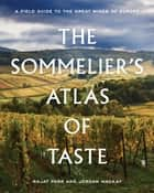The Sommelier's Atlas of Taste - A Field Guide to the Great Wines of Europe ebook by