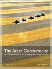The Art of Concurrency - A Thread Monkey's Guide to Writing Parallel Applications ebook by Clay Breshears