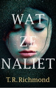 Wat ze naliet ebook by T.R. Richmond, Roelof Posthuma