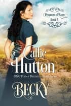 Prisoners of Love: Becky ebook by Callie Hutton