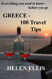 GREECE: 100 Travel Tips ebook by Helen Ellis