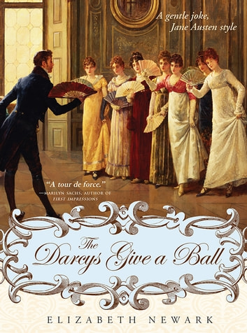 The Darcys Give a Ball - A gentle joke, Jane Austen style ebook by Elizabeth Newark