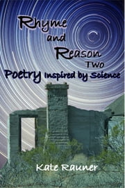 Rhyme and Reason Two: Poetry Inspired by Science ebook by Kate Rauner