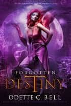 Forgotten Destiny Book Three ebook by Odette C. Bell