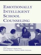 Emotionally Intelligent School Counseling ebook by John Pellitteri,Robin Stern,Claudia Shelton,Barbara Muller-Ackerman
