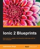 Ionic 2 Blueprints ebook by Indermohan Singh