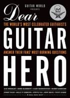 Guitar World Presents Dear Guitar Hero - The World's Most Celebrated Guitarists Answer Their Fans' Most Burning Questions ebook by Guitar World
