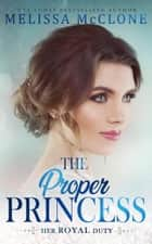 The Proper Princess - Her Royal Duty, #3 ebook by Melissa McClone
