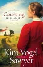 Courting Miss Amsel (Heart of the Prairie Book #6) ebook by Kim Vogel Sawyer