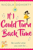 If I Could Turn Back Time: the laugh-out-loud love story of the year! 電子書 by Nicola Doherty
