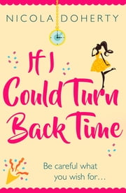 If I Could Turn Back Time: the laugh-out-loud love story of the year! ebook by Nicola Doherty
