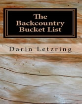 The Backcountry Bucket List ebook by Darin Letzring