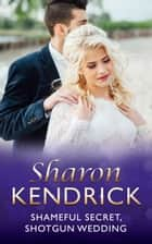 Shameful Secret, Shotgun Wedding (Mills & Boon Modern) ebook by Sharon Kendrick
