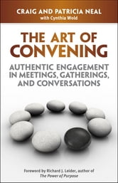 The Art of Convening - Authentic Engagement in Meetings, Gatherings, and Conversations ebook by Craig Neal,Patricia Neal