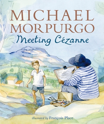 Meeting Cezanne ebook by Sir Michael Morpurgo