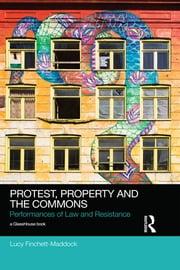 Protest, Property and the Commons - Performances of Law and Resistance ebook by Lucy Finchett-Maddock