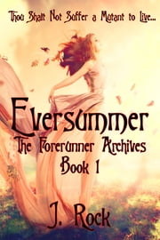 Eversummer: The Forerunner Archives Book 1 ebook by J. Rock