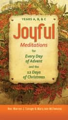 Joyful Meditations for Every Day of Advent and the 12 Days of Christmas ebook by Rev. Warren J. Savage, Mary Ann McSweeny