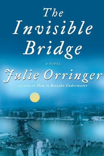 The Invisible Bridge ebook by Julie Orringer