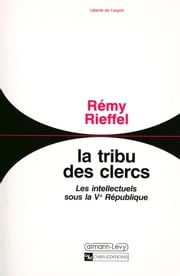 La Tribu des clercs - Les intellectuels sous la Ve République 1958-1990 ebook by Rémy Rieffel